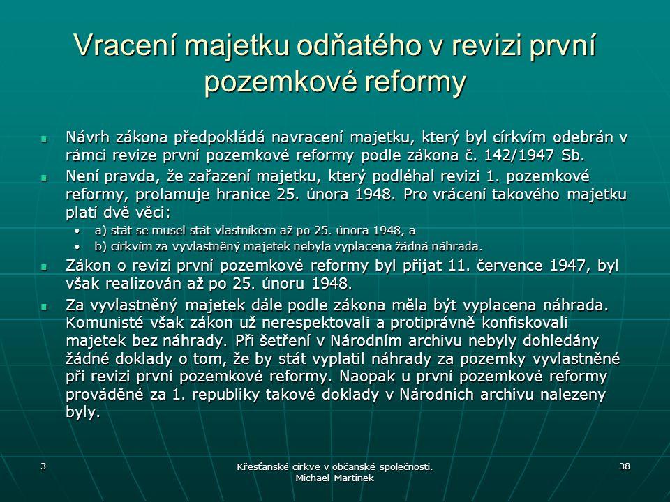 Vracení majetku odňatého v revizi první pozemkové reformy Návrh zákona předpokládá navracení majetku, který byl církvím odebrán v rámci revize první p