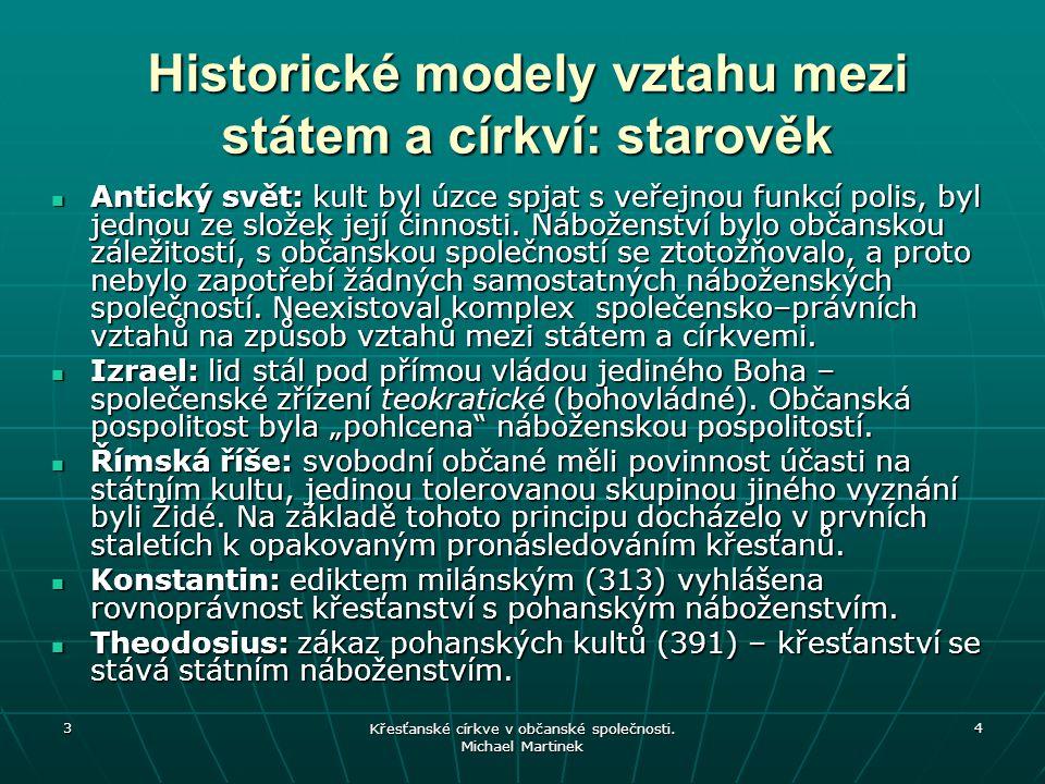 3 4 Historické modely vztahu mezi státem a církví: starověk Antický svět: kult byl úzce spjat s veřejnou funkcí polis, byl jednou ze složek její činno