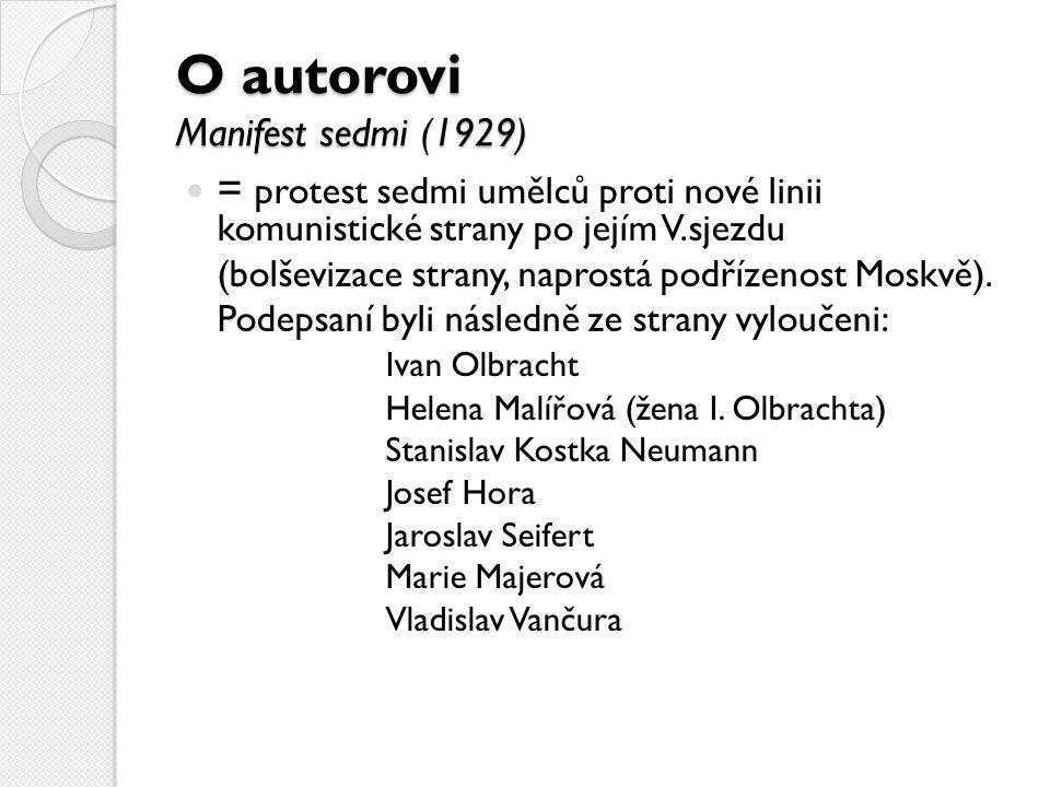 O autorovi Manifest sedmi (1929) = protest sedmi umělců proti nové linii komunistické strany po jejím V.sjezdu (bolševizace strany, naprostá podřízenost Moskvě).