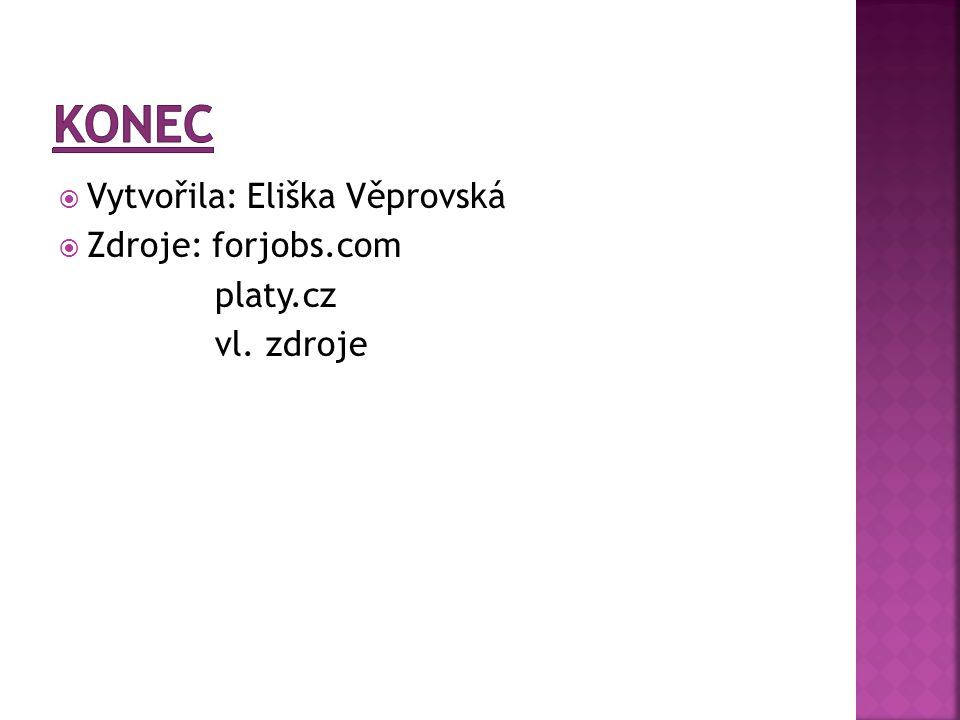  Vytvořila: Eliška Věprovská  Zdroje: forjobs.com platy.cz vl. zdroje