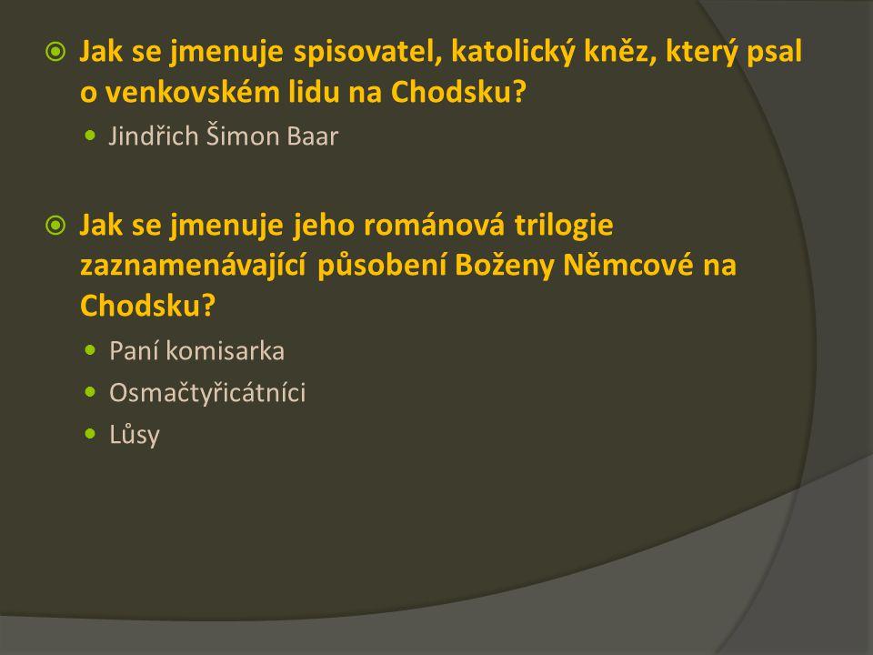  Jak se jmenuje spisovatel, katolický kněz, který psal o venkovském lidu na Chodsku.