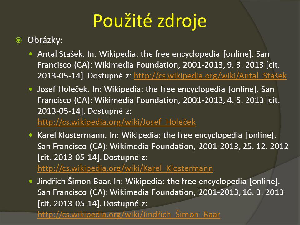 Použité zdroje  Obrázky: Antal Stašek.In: Wikipedia: the free encyclopedia [online].