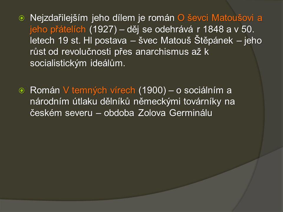  Nejzdařilejším jeho dílem je román O ševci Matoušovi a jeho přátelích (1927) – děj se odehrává r 1848 a v 50.