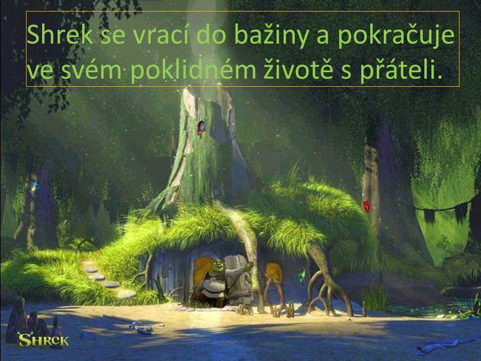 Shrek se vrací do bažiny a pokračuje ve svém poklidném životě s přáteli.