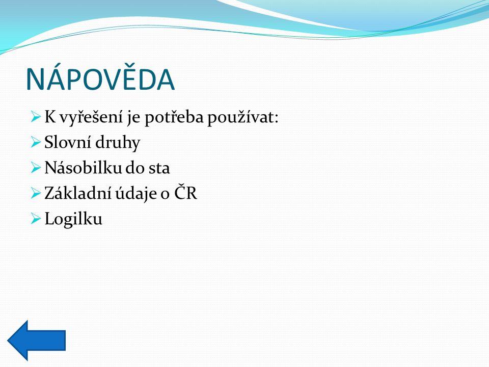 N ÁPOVĚDA  K vyřešení je potřeba používat:  Slovní druhy  Násobilku do sta  Základní údaje o ČR  Logilku