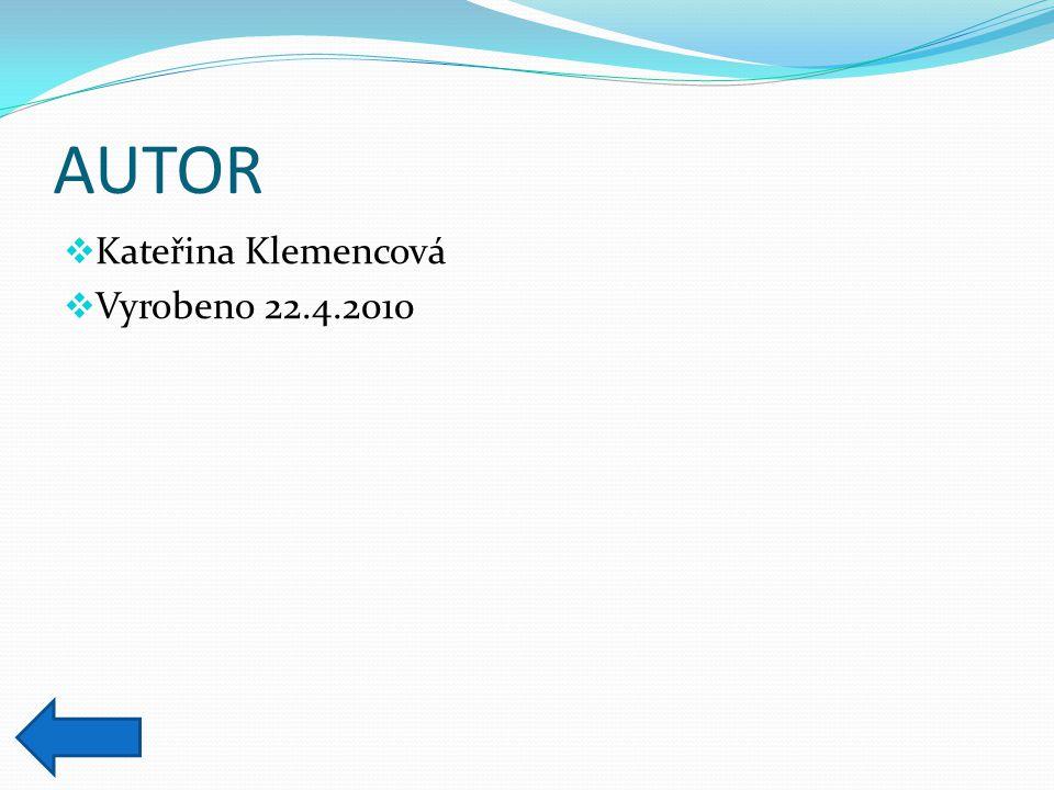 AUTOR  Kateřina Klemencová  Vyrobeno 22.4.2010