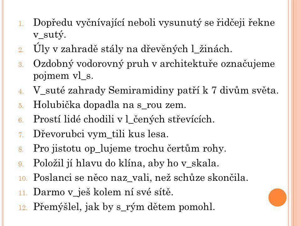 1. Dopředu vyčnívající neboli vysunutý se řidčeji řekne v_sutý.