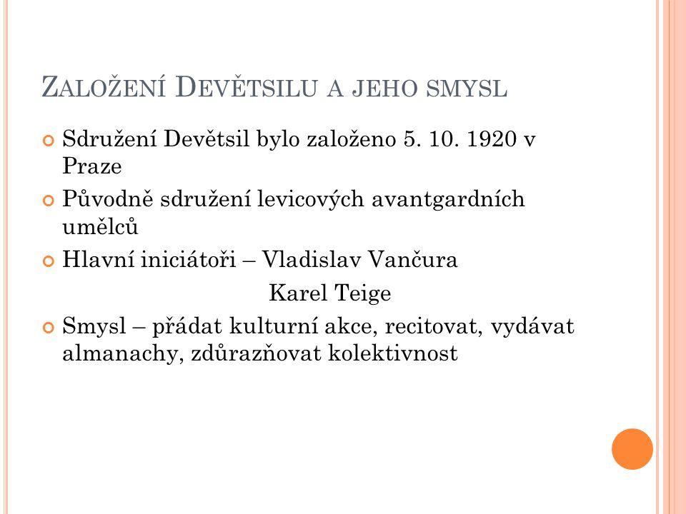 Z ALOŽENÍ D EVĚTSILU A JEHO SMYSL Sdružení Devětsil bylo založeno 5. 10. 1920 v Praze Původně sdružení levicových avantgardních umělců Hlavní iniciáto