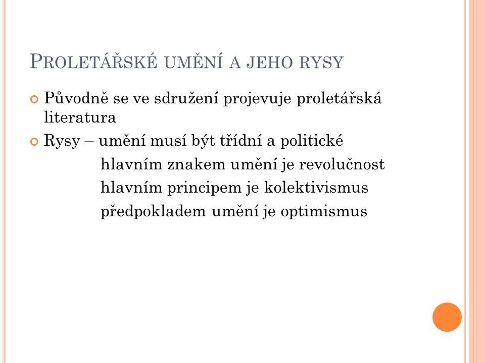 P ROLETÁŘSKÉ UMĚNÍ A JEHO RYSY Původně se ve sdružení projevuje proletářská literatura Rysy – umění musí být třídní a politické hlavním znakem umění j