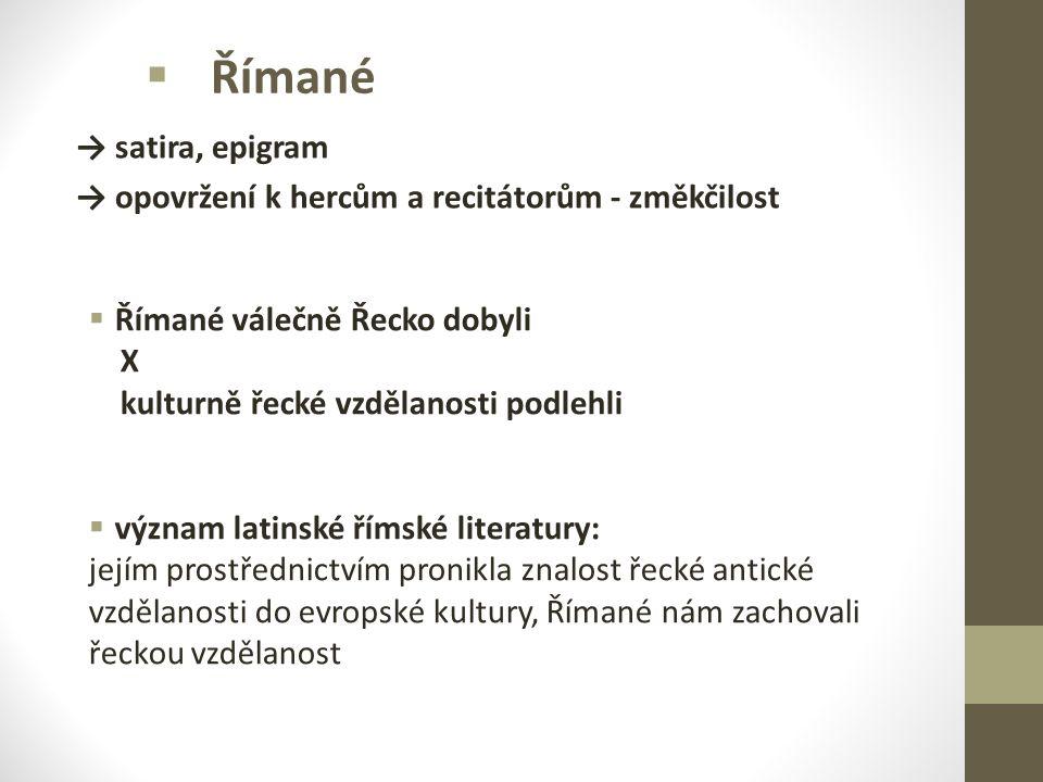  Římané → satira, epigram → opovržení k hercům a recitátorům - změkčilost  Římané válečně Řecko dobyli X kulturně řecké vzdělanosti podlehli  význa