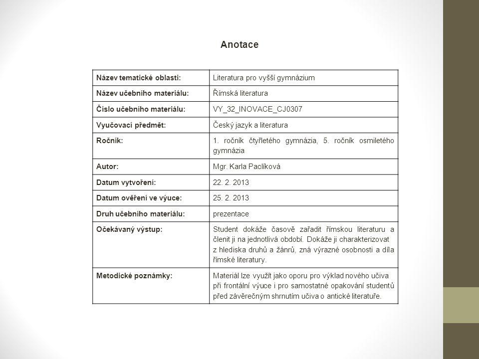 Anotace Název tematické oblasti: Literatura pro vyšší gymnázium Název učebního materiálu: Římská literatura Číslo učebního materiálu: VY_32_INOVACE_CJ
