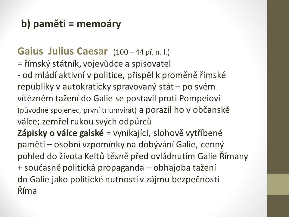 b) paměti = memoáry Gaius Julius Caesar (100 – 44 př. n. l.) = římský státník, vojevůdce a spisovatel - od mládí aktivní v politice, přispěl k proměně