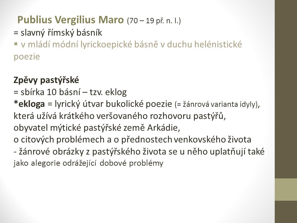 Publius Vergilius Maro (70 – 19 př. n. l.) = slavný římský básník  v mládí módní lyrickoepické básně v duchu helénistické poezie Zpěvy pastýřské = sb