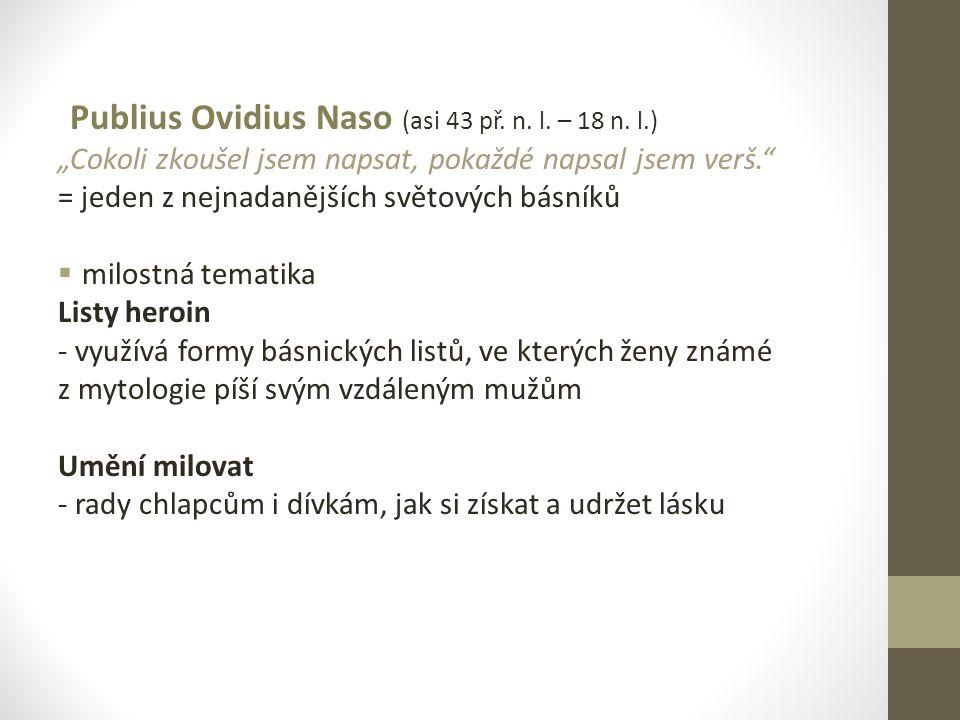 """Publius Ovidius Naso (asi 43 př. n. l. – 18 n. l.) """"Cokoli zkoušel jsem napsat, pokaždé napsal jsem verš."""" = jeden z nejnadanějších světových básníků"""