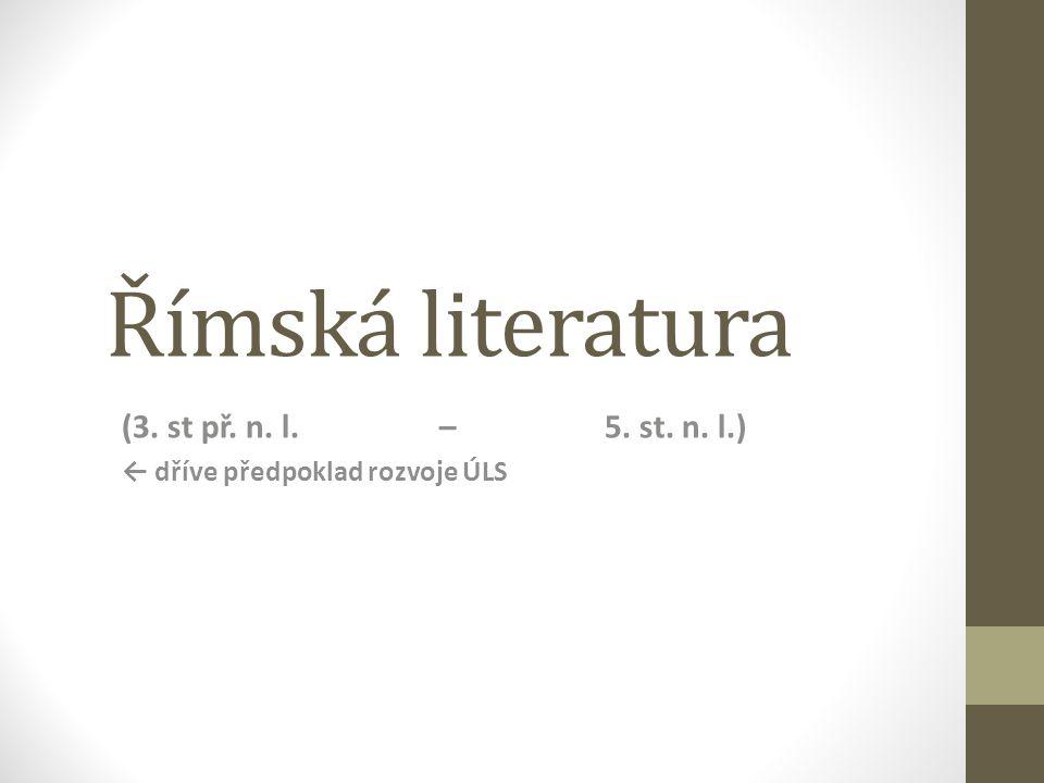 Římská literatura (3. st př. n. l. – 5. st. n. l.) ← dříve předpoklad rozvoje ÚLS