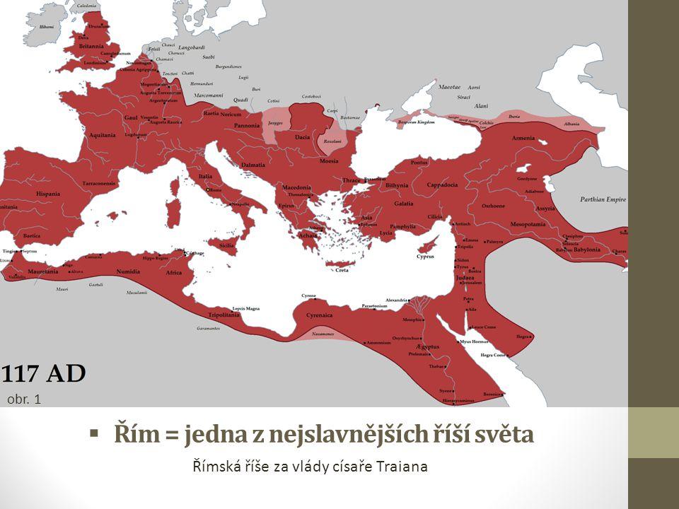  Řím = jedna z nejslavnějších říší světa Římská říše za vlády císaře Traiana obr. 1