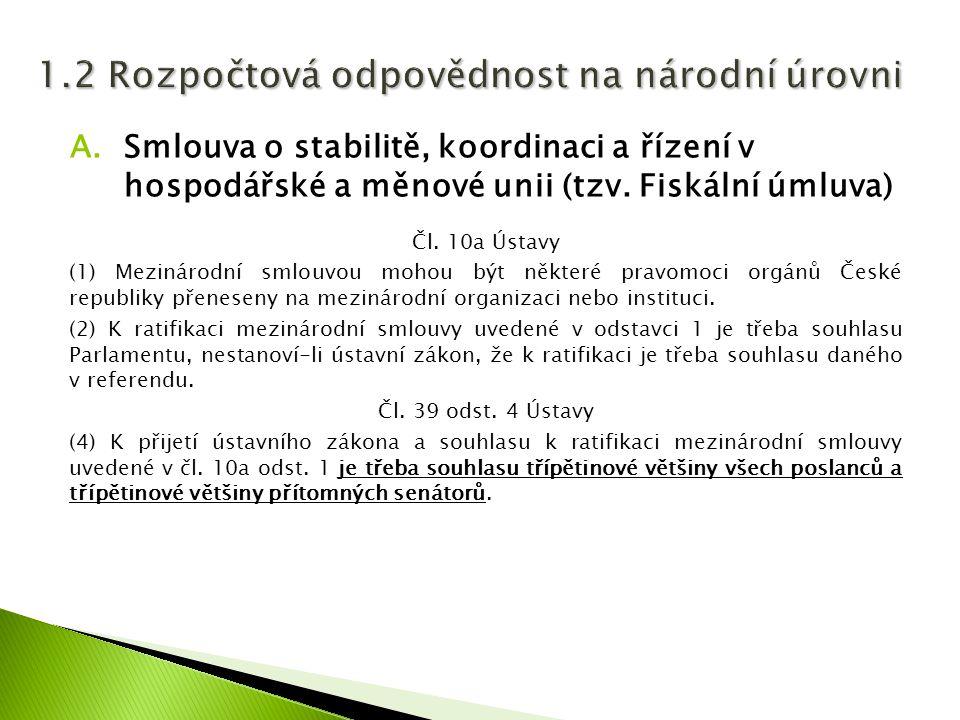A.Smlouva o stabilitě, koordinaci a řízení v hospodářské a měnové unii (tzv. Fiskální úmluva) Čl. 10a Ústavy (1) Mezinárodní smlouvou mohou být někter