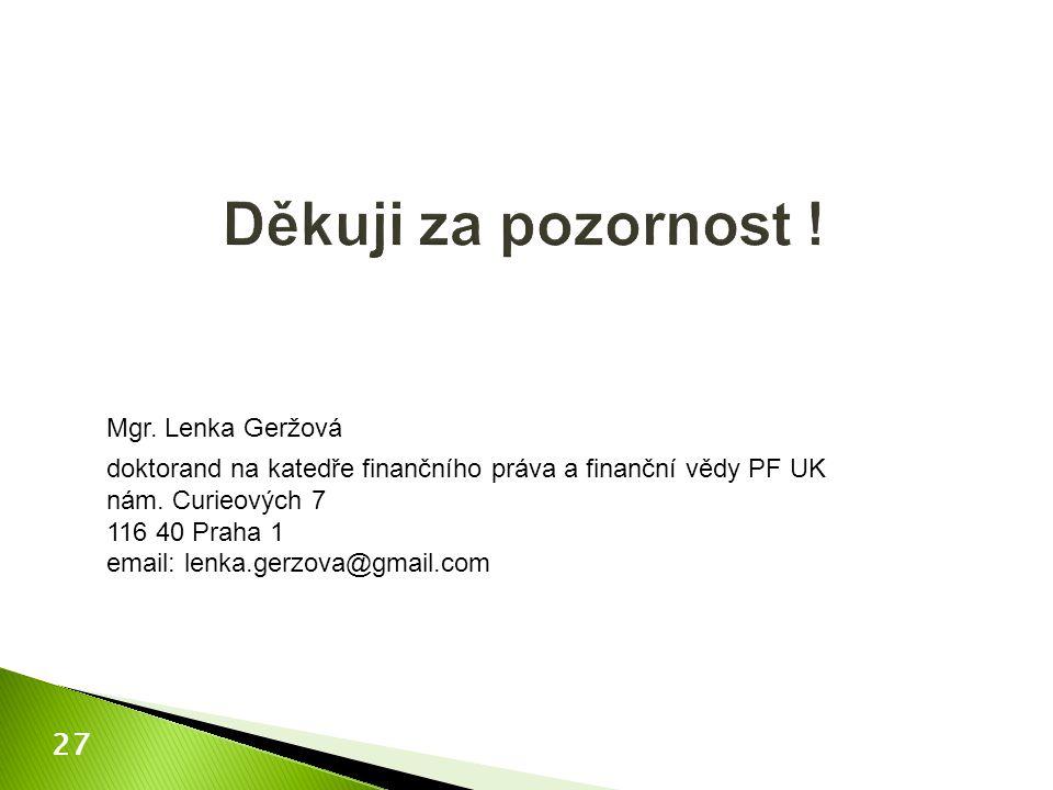 Mgr. Lenka Geržová doktorand na katedře finančního práva a finanční vědy PF UK nám. Curieových 7 116 40 Praha 1 email: lenka.gerzova@gmail.com 27