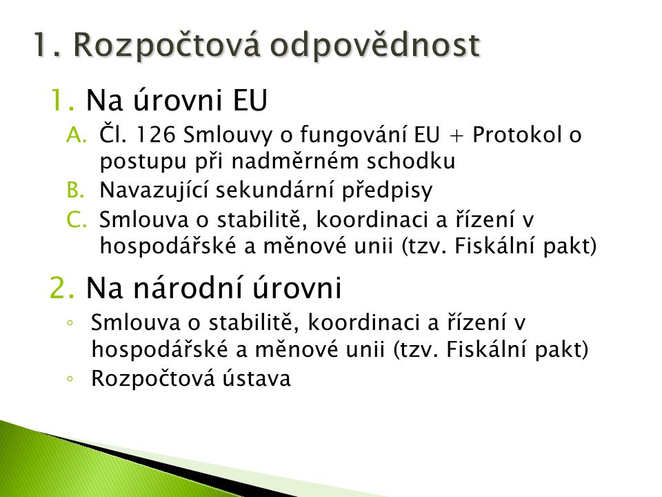 1.Na úrovni EU A.Čl. 126 Smlouvy o fungování EU + Protokol o postupu při nadměrném schodku B.Navazující sekundární předpisy C.Smlouva o stabilitě, koo