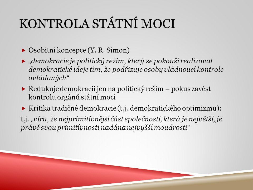 """KONTROLA STÁTNÍ MOCI  Osobitní koncepce (Y. R. Simon)  """"demokracie je politický režim, který se pokouši realizovat demokratické ideje tím, že podřiz"""