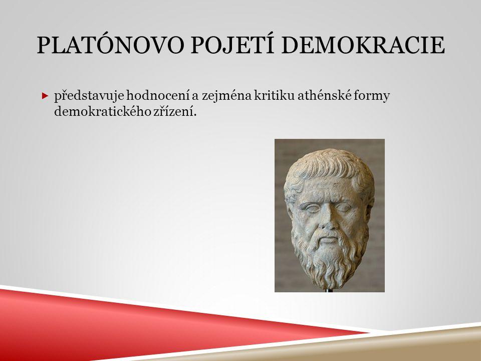  představuje hodnocení a zejména kritiku athénské formy demokratického zřízení. PLATÓNOVO POJETÍ DEMOKRACIE