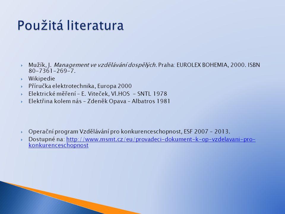  Mužík, J. Management ve vzdělávání dospělých. Praha: EUROLEX BOHEMIA, 2000. ISBN 80-7361-269-7.  Wikipedie  Příručka elektrotechnika, Europa 2000