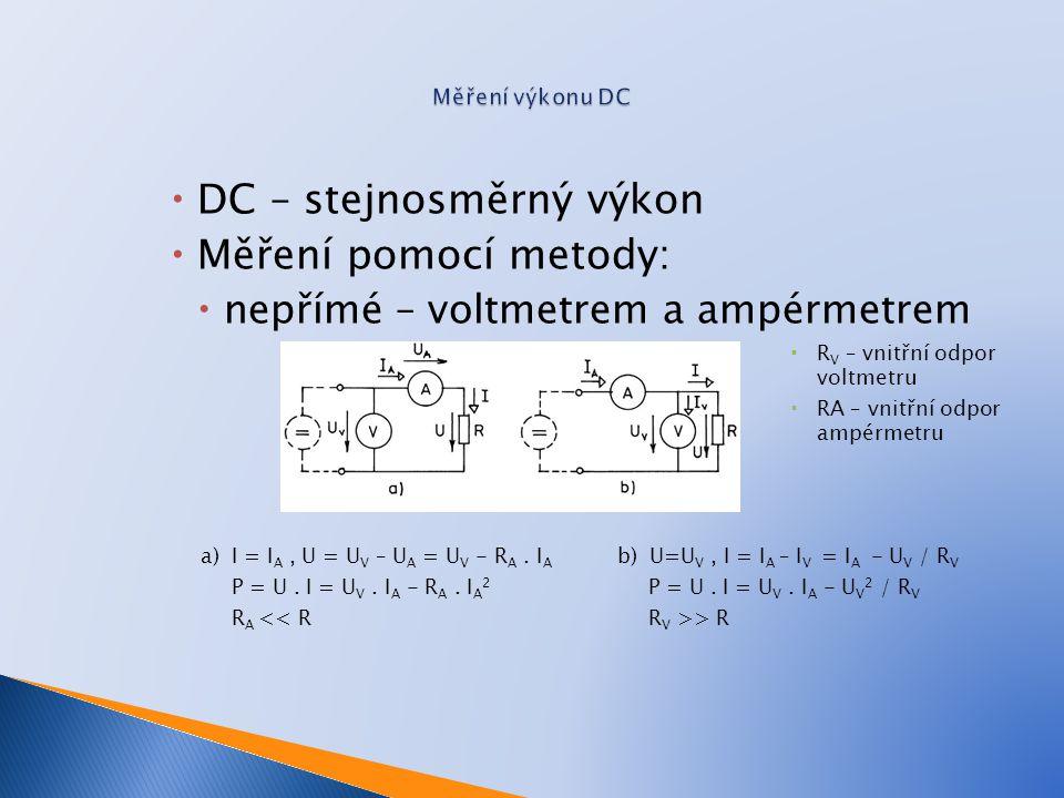  DC – stejnosměrný výkon  Měření pomocí metody:  nepřímé – voltmetrem a ampérmetrem  R V – vnitřní odpor voltmetru  RA – vnitřní odpor ampérmetru a) I = I A, U = U V – U A = U V - R A.