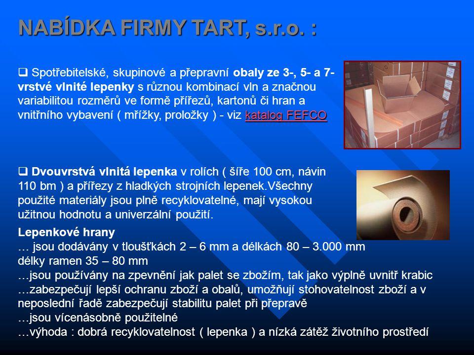 NABÍDKA FIRMY TART, s.r.o. : katalog FEFCO katalog FEFCO  Spotřebitelské, skupinové a přepravní obaly ze 3-, 5- a 7- vrstvé vlnité lepenky s různou k