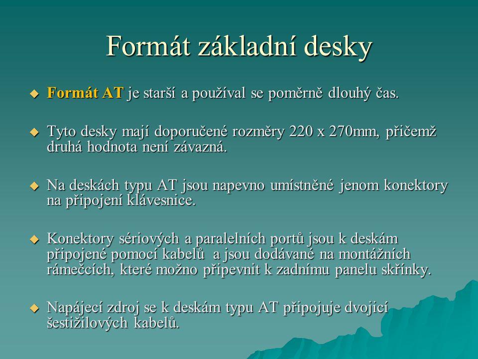 Formát základní desky  Formát AT je starší a používal se poměrně dlouhý čas.
