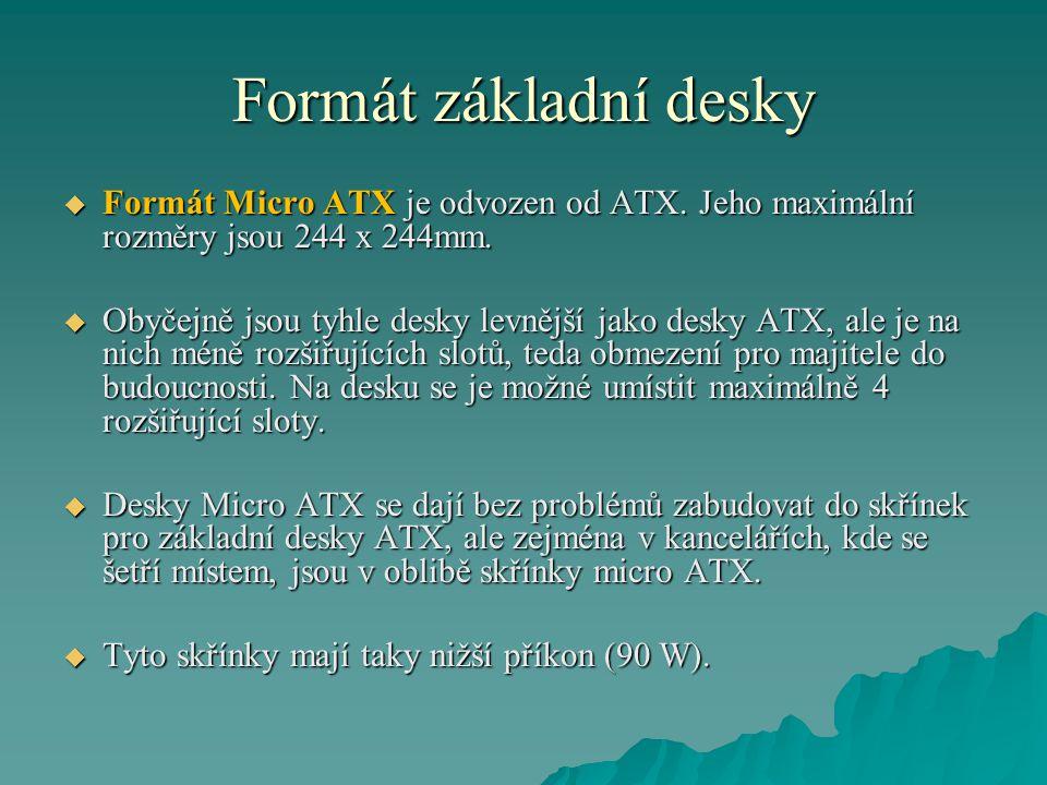Formát základní desky  Formát Micro ATX je odvozen od ATX.