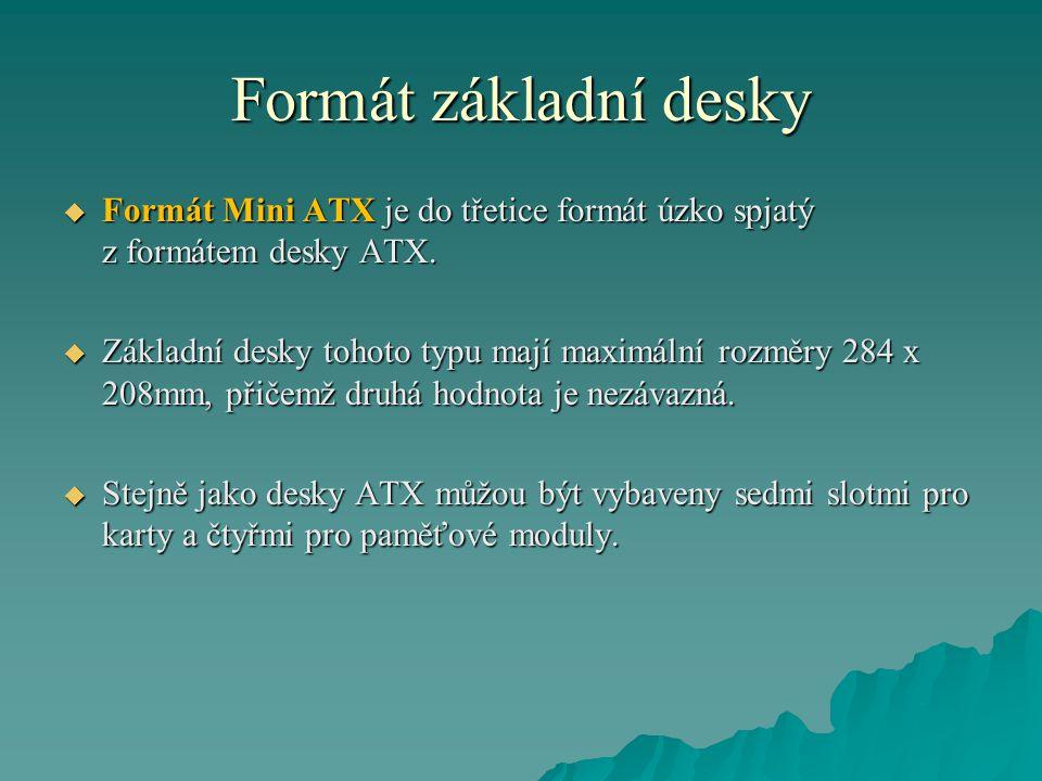 Formát základní desky  Formát Mini ATX je do třetice formát úzko spjatý z formátem desky ATX.