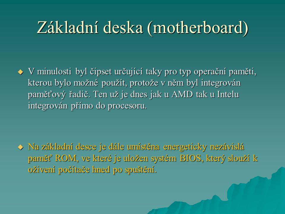 Základní deska (motherboard)  V minulosti byl čipset určující taky pro typ operační paměti, kterou bylo možné použít, protože v něm byl integrován paměťový řadič.