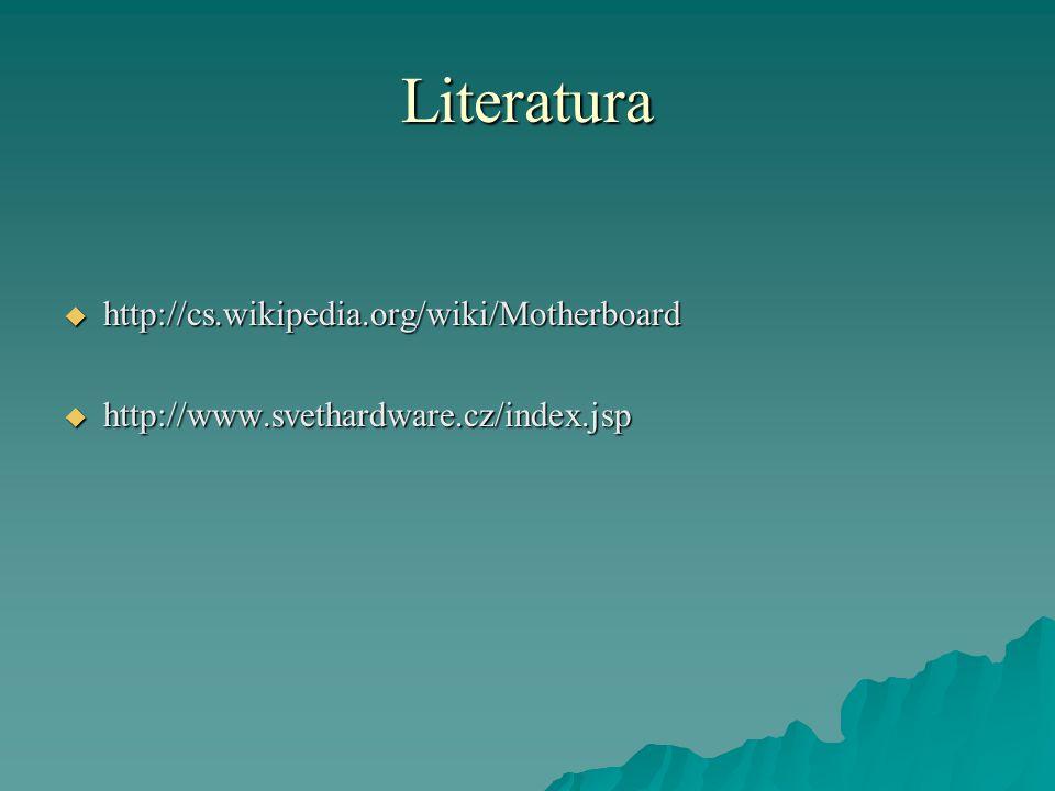 Literatura  http://cs.wikipedia.org/wiki/Motherboard  http://www.svethardware.cz/index.jsp