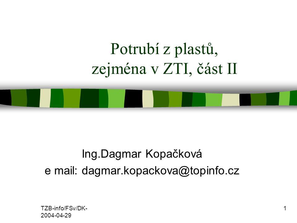 TZB-info/FSv/DK- 2004-04-29 1 Potrubí z plastů, zejména v ZTI, část II Ing.Dagmar Kopačková e mail: dagmar.kopackova@topinfo.cz