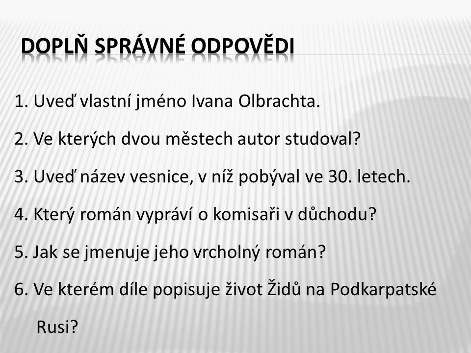 1. Uveď vlastní jméno Ivana Olbrachta. 2. Ve kterých dvou městech autor studoval.