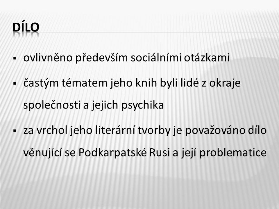  ovlivněno především sociálními otázkami  častým tématem jeho knih byli lidé z okraje společnosti a jejich psychika  za vrchol jeho literární tvorby je považováno dílo věnující se Podkarpatské Rusi a její problematice 7