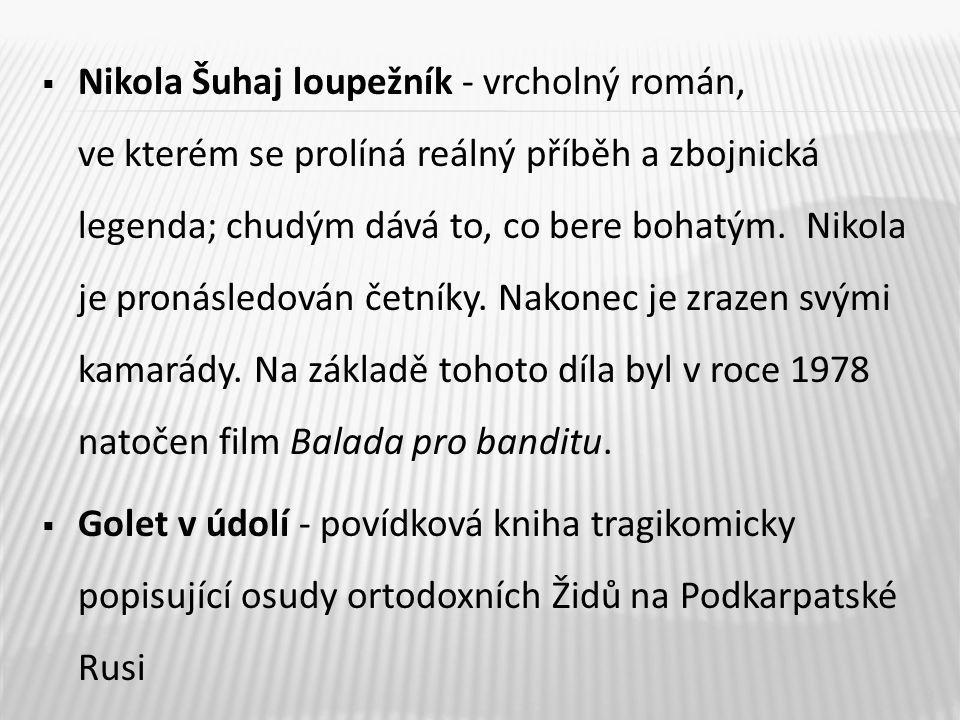  Nikola Šuhaj loupežník - vrcholný román, ve kterém se prolíná reálný příběh a zbojnická legenda; chudým dává to, co bere bohatým.