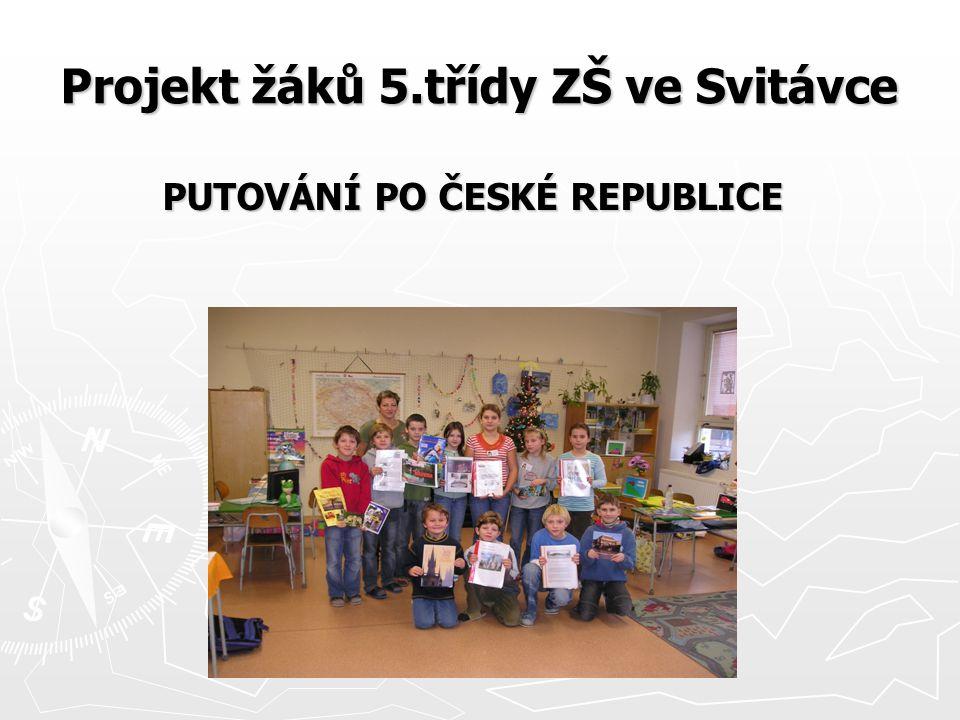 Projekt žáků 5.třídy ZŠ ve Svitávce PUTOVÁNÍ PO ČESKÉ REPUBLICE PUTOVÁNÍ PO ČESKÉ REPUBLICE