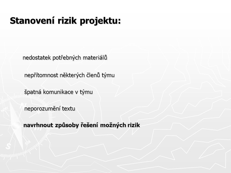 Stanovení rizik projektu: nedostatek potřebných materiálů nedostatek potřebných materiálů nepřítomnost některých členů týmu nepřítomnost některých čle
