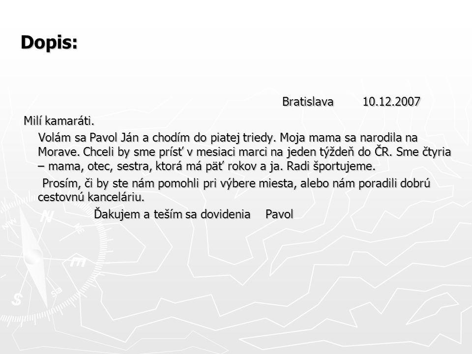 Dopis: Bratislava 10.12.2007 Bratislava 10.12.2007 Milí kamaráti. Milí kamaráti. Volám sa Pavol Ján a chodím do piatej triedy. Moja mama sa narodila n