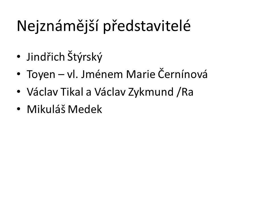 Nejznámější představitelé Jindřich Štýrský Toyen – vl. Jménem Marie Černínová Václav Tikal a Václav Zykmund /Ra Mikuláš Medek