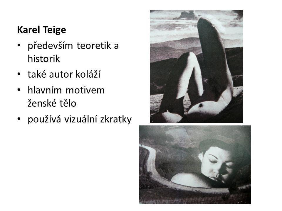 Karel Teige především teoretik a historik také autor koláží hlavním motivem ženské tělo používá vizuální zkratky
