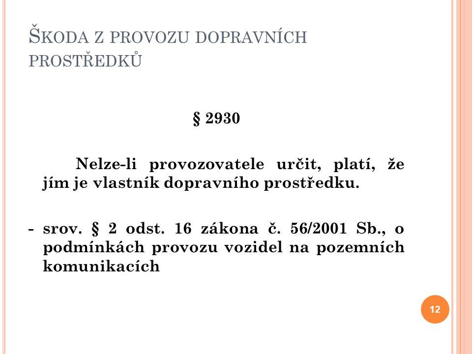 Š KODA Z PROVOZU DOPRAVNÍCH PROSTŘEDKŮ § 2930 Nelze-li provozovatele určit, platí, že jím je vlastník dopravního prostředku. - srov. § 2 odst. 16 záko