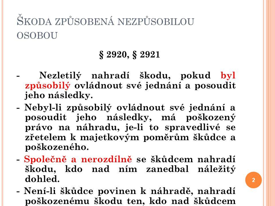 Š KODA ZPŮSOBENÁ NEZPŮSOBILOU OSOBOU § 2920, § 2921 - Nezletilý nahradí škodu, pokud byl způsobilý ovládnout své jednání a posoudit jeho následky. - N