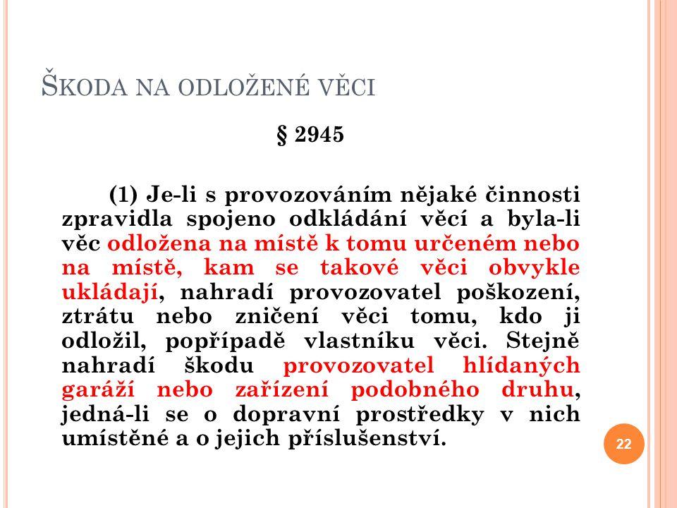 Š KODA NA ODLOŽENÉ VĚCI § 2945 (1) Je-li s provozováním nějaké činnosti zpravidla spojeno odkládání věcí a byla-li věc odložena na místě k tomu určené
