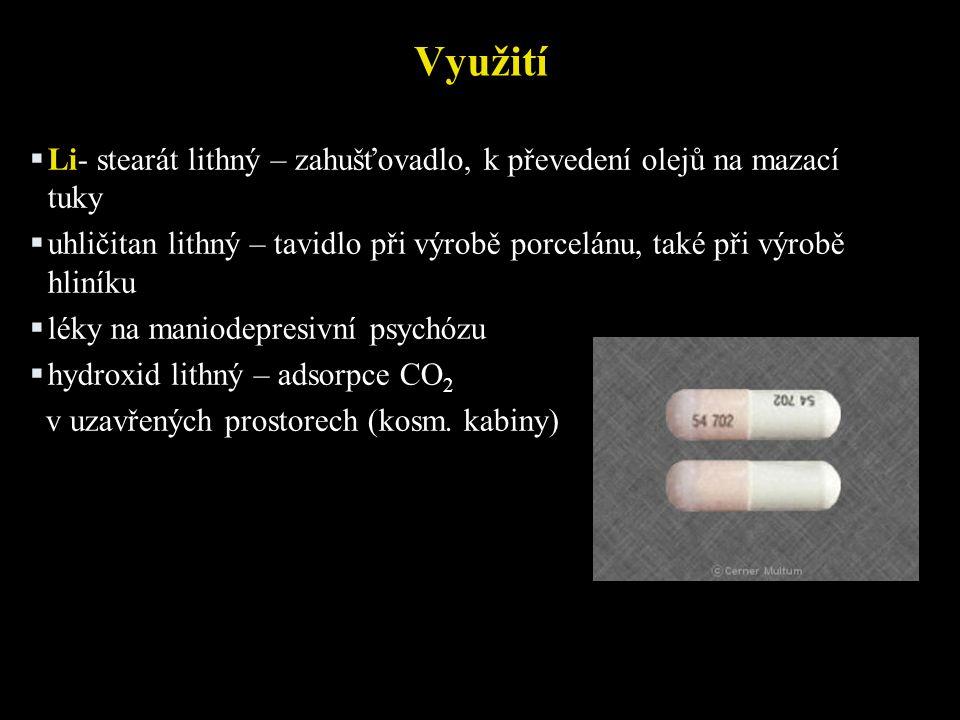 Využití  Li- stearát lithný – zahušťovadlo, k převedení olejů na mazací tuky  uhličitan lithný – tavidlo při výrobě porcelánu, také při výrobě hliníku  léky na maniodepresivní psychózu  hydroxid lithný – adsorpce CO 2 v uzavřených prostorech (kosm.