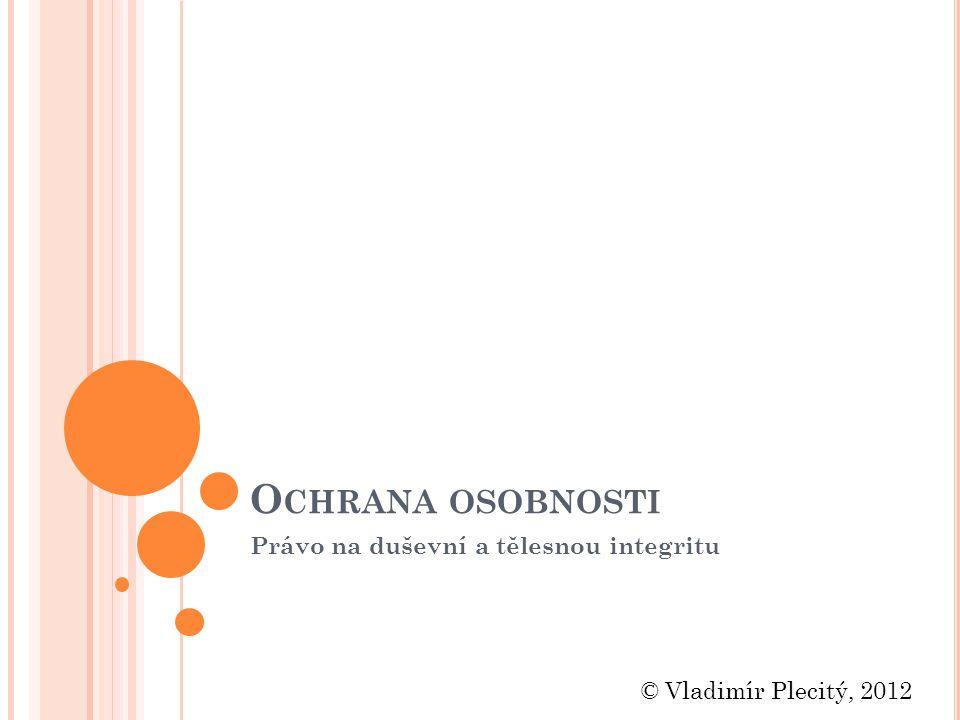 O CHRANA OSOBNOSTI Právo na duševní a tělesnou integritu © Vladimír Plecitý, 2012