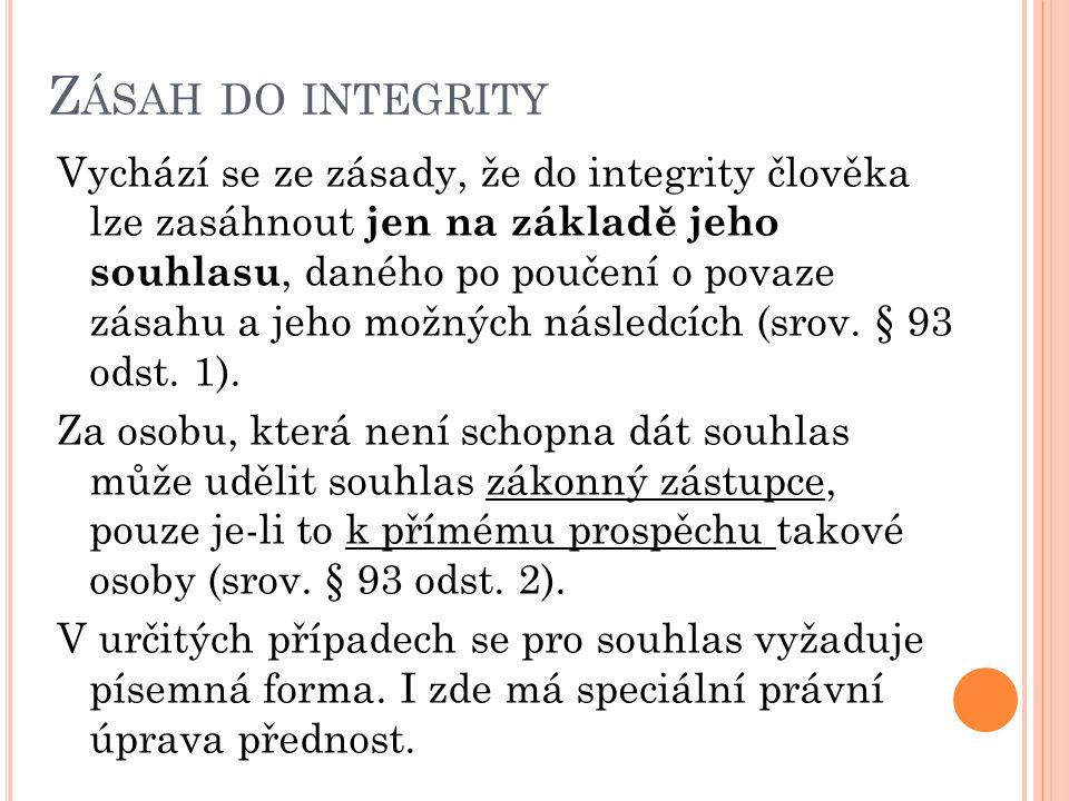 Z ÁSAH DO INTEGRITY Vychází se ze zásady, že do integrity člověka lze zasáhnout jen na základě jeho souhlasu, daného po poučení o povaze zásahu a jeho