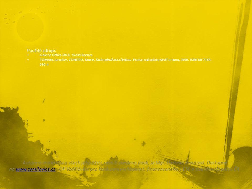 Použité zdroje: Galerie Office 2010, školní licence TOMAN, Jaroslav, VONDRU, Marie.