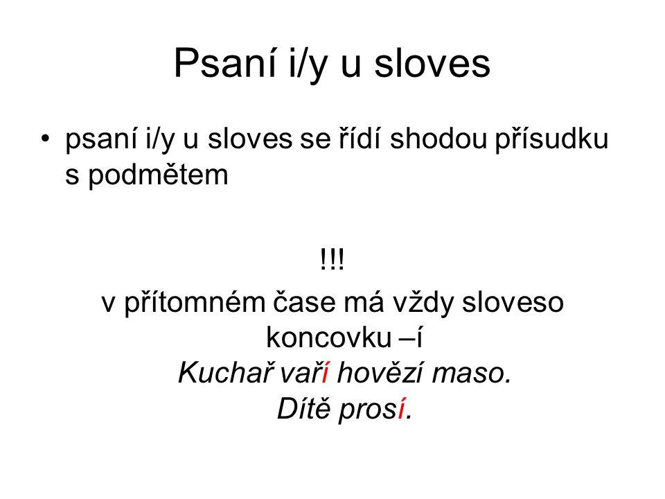 Psaní i/y u sloves psaní i/y u sloves se řídí shodou přísudku s podmětem !!.